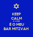 KEEP CALM & E ESSE  É O MEU BAR MITZVAH  - Personalised Poster large