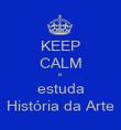 KEEP CALM e  estuda História da Arte - Personalised Poster large