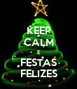 KEEP CALM E FESTAS FELIZES - Personalised Poster large
