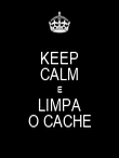 KEEP CALM E LIMPA O CACHE - Personalised Poster large