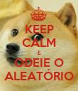 KEEP CALM E ODEIE O ALEATÓRIO - Personalised Poster large