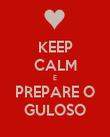 KEEP CALM E PREPARE O GULOSO - Personalised Poster large