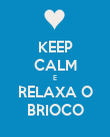 KEEP CALM E RELAXA O BRIOCO - Personalised Poster large