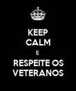 KEEP CALM E  RESPEITE OS VETERANOS - Personalised Poster large