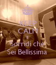 KEEP CALM E  Sorridi che  Sei Bellissima  - Personalised Poster large