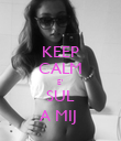KEEP CALM E' SUL A MIJ  - Personalised Poster large
