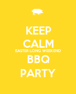KEEP CALM EASTER LONG WEEKEND BBQ PARTY - Personalised Poster large