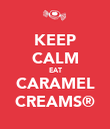 KEEP CALM EAT CARAMEL CREAMS® - Personalised Poster large