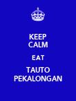 KEEP CALM EAT TAUTO PEKALONGAN - Personalised Poster large