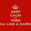 KEEP CALM EAT THEN ROLL LIKE A DARSOT - Personalised Poster large