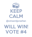 KEEP CALM @edwardjjonathan WILL WIN! VOTE #4 - Personalised Poster large