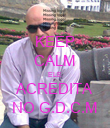 KEEP CALM ELE ACREDITA NO G.D.C.M - Personalised Poster small