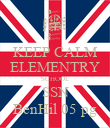 KEEP CALM ELEMENTRY SCHOOL SSN BenHil 05 pg - Personalised Poster large