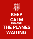 KEEP CALM ENGLAND THE PLANES WAITING - Personalised Poster large