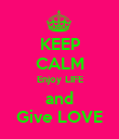 KEEP CALM Enjoy LIFE and Give LOVE - Personalised Poster large