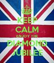 KEEP CALM ENJOY THE DIAMOND JUBILEE - Personalised Poster large
