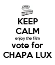 KEEP CALM enjoy the film vote for CHAPA LUX - Personalised Poster large