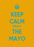 KEEP CALM ENJOY THE MAYO - Personalised Poster large