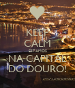 KEEP CALM ESTAMOS NA CAPITAL DO DOURO! - Personalised Poster large