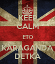 KEEP CALM ETO KARAGANDA DETKA - Personalised Poster large