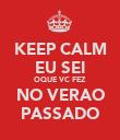 KEEP CALM EU SEI OQUE VC FEZ NO VERAO PASSADO - Personalised Poster large