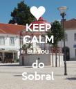 KEEP CALM Eu sou do Sobral - Personalised Poster large