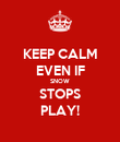 KEEP CALM EVEN IF SNOW STOPS PLAY! - Personalised Poster large