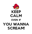KEEP CALM EVEN IF YOU WANNA SCREAM! - Personalised Poster large
