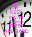 KEEP CALM EVEN WHEN TIMES ARE HARD - Personalised Poster large