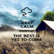 KEEP CALM eventhough THE BEST IS  YET TO COME - Personalised Poster large