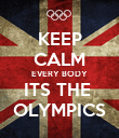 KEEP CALM EVERY BODY ITS THE  OLYMPICS - Personalised Poster large