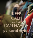 KEEP CALM everybody CAN HAVE A  personal stylist  - Personalised Poster large