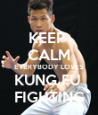 KEEP  CALM EVERYBODY LOVES KUNG FU  FIGHTING - Personalised Poster large