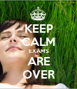 KEEP CALM EXAMS ARE OVER - Personalised Poster large