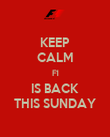KEEP CALM F1 IS BACK THIS SUNDAY - Personalised Poster large