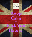 Keep Calm & Fack You Haters  - Personalised Poster large
