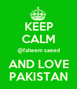 KEEP CALM @faheem saeed AND LOVE PAKISTAN - Personalised Poster large