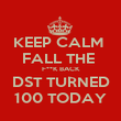 KEEP CALM  FALL THE  F**K BACK DST TURNED 100 TODAY - Personalised Poster large