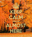 KEEP CALM FALL'S ALMOST HERE - Personalised Poster large