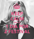 KEEP CALM FALTA 1 DIA POR Z FESTIVAL - Personalised Poster large