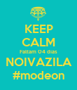 KEEP CALM Faltam 04 dias NOIVAZILA #modeon - Personalised Poster large