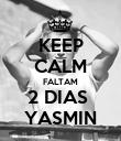 KEEP CALM FALTAM 2 DIAS  YASMIN - Personalised Poster large