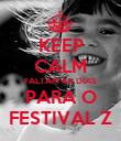 KEEP CALM FALTAM 40 DIAS PARA O FESTIVAL Z - Personalised Poster large