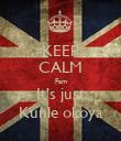KEEP CALM Fam It's just Kunle okoya - Personalised Poster large
