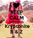 KEEP CALM Fashion is My  Kryptonite B & Z - Personalised Poster large