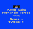 Keep Calm Fernando Torres  Finally  Score... TWICE!!! - Personalised Poster large