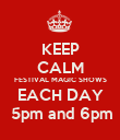 KEEP CALM FESTIVAL MAGIC SHOWS EACH DAY  5pm and 6pm - Personalised Poster large
