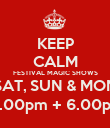 KEEP CALM FESTIVAL MAGIC SHOWS SAT, SUN & MON  5.00pm + 6.00pm - Personalised Poster large