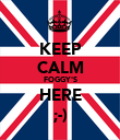 KEEP CALM FOGGY'S HERE ;-) - Personalised Poster large