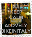 KEEP CALM FOLLOW ALOVELY BIKEINITALY - Personalised Poster large